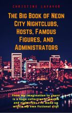 The Big Book of Neon City Nightclubs, Hosts, Famous Figures, and Administrators by christinelafavor