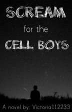Scream for the Cell Boys (On Hold) by victoria112233