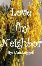 Love Thy Neighbor by iAmAnggeL