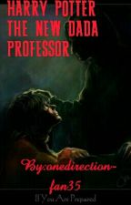 HARRY POTTER THE NEW DADA PROFESSOR by onedirectionfan35