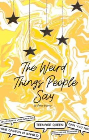 The Weird Things People Say by elevns_eggos11