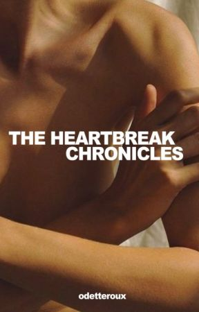 The Heartbreak Chronicles by OdetteRoux