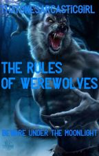 The Rules of Werewolves by ThatOneSarcasticGirl