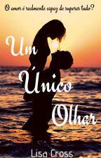 Um Único Olhar [COMPLETO] by LisaCrooss2