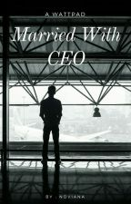 Married With CEO | COMPLETED by Novianaaeni