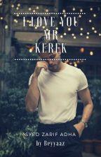 I LOVE YOU MR. KEREK ✔ by Beyyaaz