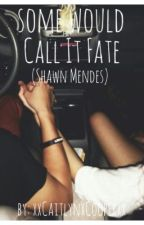 Some Would Call It Fate (Shawn Mendes) by xxCaitlynxCooperxx