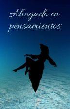 ahogado en pensamientos ~ by GuminContreras