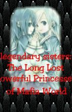 Legendary Sisters:The long lost powerful princesses of mafia world by ImMissingsoul