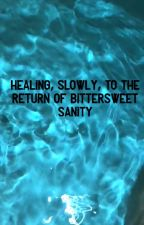 Healing, Slowly, to the Return of Bittersweet Sanity by Anonymousforlife23