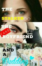 The Stalker, The Fake Boyfriend, and A Wedding by DreamScribbler