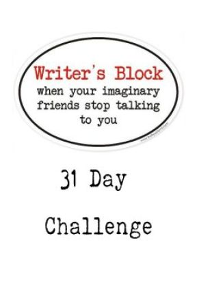 31 Day Challenge (A.K.A. When Writer's Block Strikes) by _justcloseyoureyes_