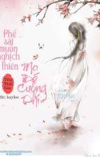 Phế sài muốn nghịch thiên: Ma Đế cuồng phi (Bản edit) by Linhh1811