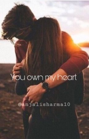 You own my heart ( ON HOLD)  by AnjaliSharma10