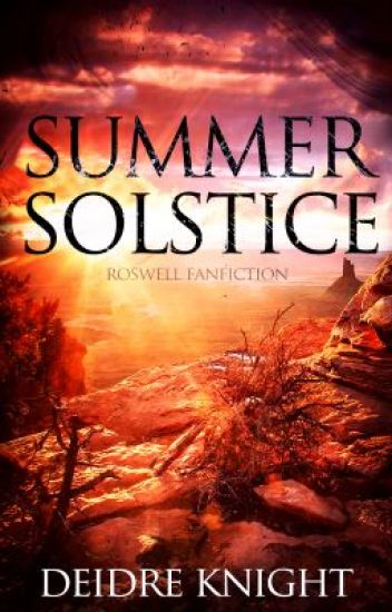 Summer Solstice (Roswell Fanfic)