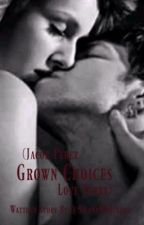 Grown Choices (Jacob Perez Love Story) by SiennaMercedes