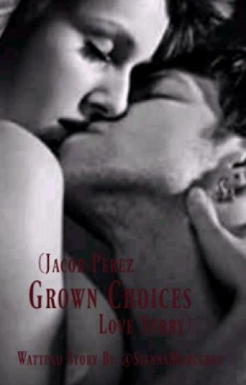 Grown Choices (Jacob Perez Love Story)