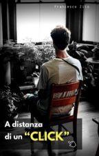 """A distanza di un """"CLICK"""" by fraazito"""