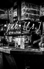 •pub• [L.S] by ohforfuckssaaake