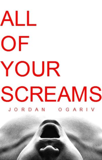 All of your screams (+18)