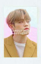 L'amour Rend Aveugle (fanfiction BTS) by RapGirl44
