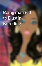 Being married to Dustin Breeding by promqueen02
