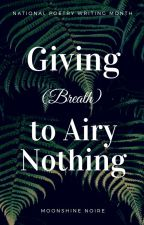 Giving (Breath) to Airy Nothing (#NaPoWriMo) by MoonshineNoire