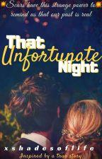 That Unfortunate Night by xshadesoflife