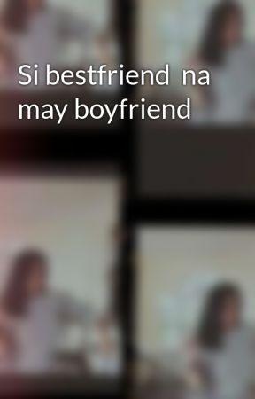 Si bestfriend  na may boyfriend  by usercatmeowwenrejo