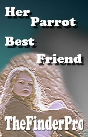 Her Parrot's Best Friend (Prequel of Parrot and Girl) by TheFinderPro