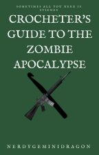 Crocheter's Guide To The Zombie Apocalypse by nerdygeminidragon