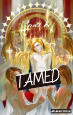 CAN'T BE TAMED by iamananimeniac