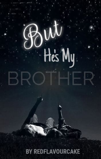 But He's My Brother?