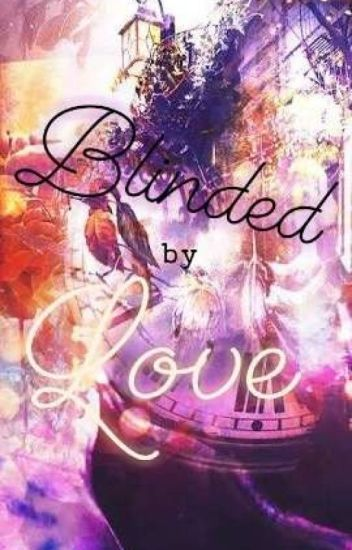 Blinded by Love (On Going)