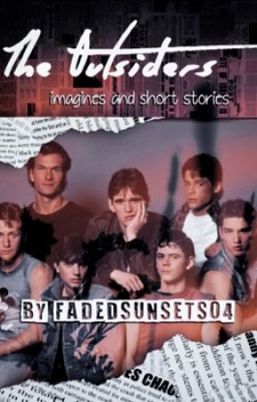 The Outsiders Imagines and Short Stories by FadedSunsets04