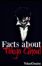 Facts about Tokyo Ghoul by -magicflowers-