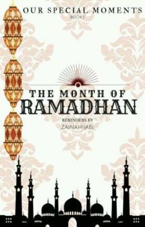 Our Special Moments: The Month Of Ramadhan. ✔COMPLETE.  by ZainaHijabi