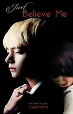 Just Believe Me - Kim Taehyung by SugaMinNa