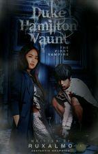 Duke Hamilton Vaunt | The first Vampire  by RuxAlmo
