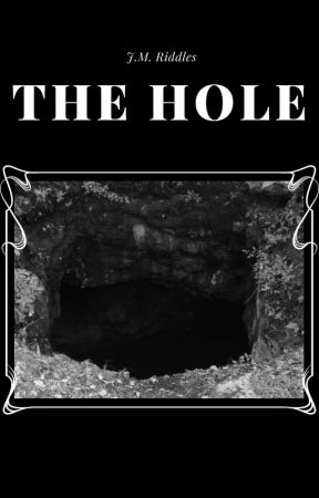 The Hole (Short Story - Completed) by JMRiddles
