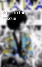 April to the rescue by beautifulimperfect1
