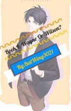 Book 1; Wayne Or Wilson? by BatWing3021