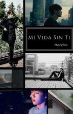 Mi Vida Sin Ti |MyungYeol| by rociosungyeol