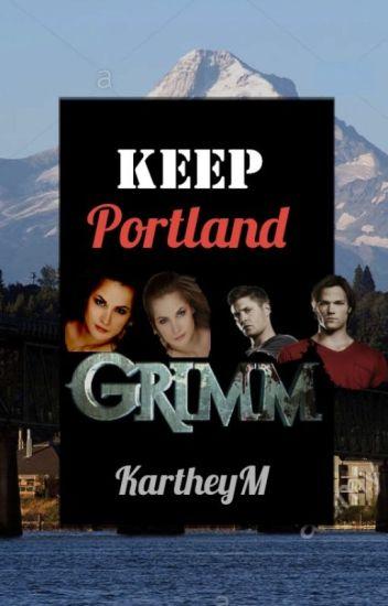 Keep Portland Grimm (A Supernatural/Grimm Crossover fanfiction)