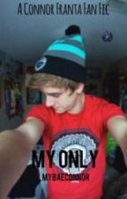 My Only: A Connor Franta Fan Fic by MyBaeConnor