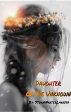 Daughter of the unknown by StoryWriterLarissa