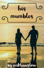 his mumbles || an erikleen fan fiction by erikleenxlove