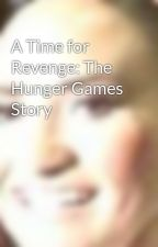 A Time for Revenge: The Hunger Games Story by Mayciann