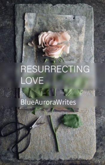 Resurrecting Love