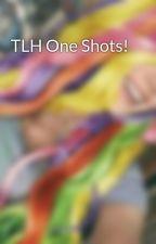 TLH One Shots! by UnicornTalesLol